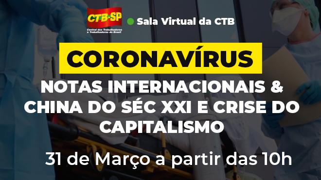 CTB Virtual | Coronavírus: Notas Internacionais & China do Século XXI e Crise do Capitalismo