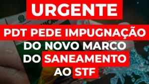 PDT pede impugnação do Novo Marco do Saneamento Básico ao STF
