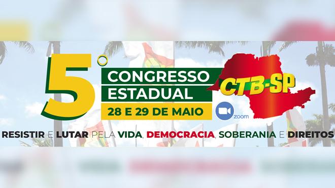5º Congresso Estadual – Resistir e lutar pela vida, democracia, soberania e direitos!