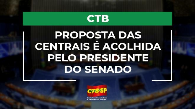 CTB | Proposta das centrais é acolhida pelo presidente do Senado